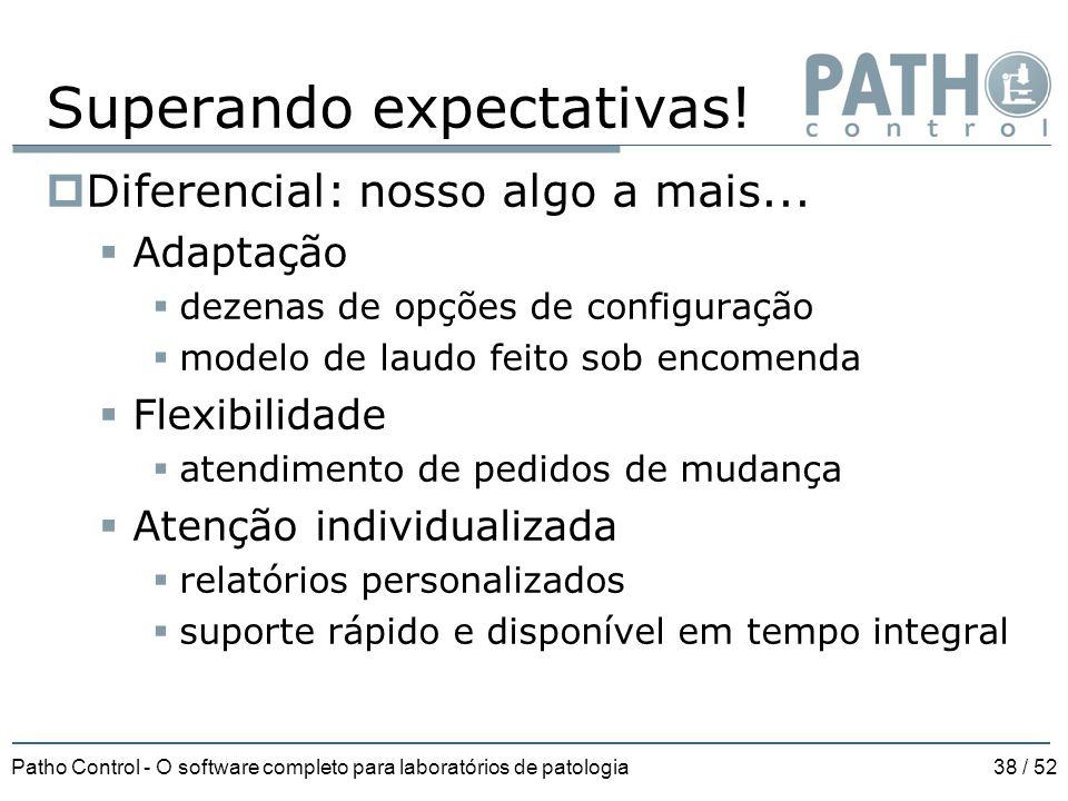 Patho Control - O software completo para laboratórios de patologia38 / 52 Superando expectativas!  Diferencial: nosso algo a mais...  Adaptação  de
