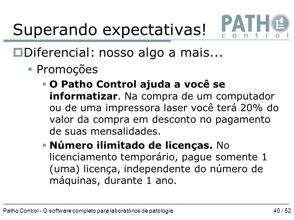 Patho Control - O software completo para laboratórios de patologia40 / 52 Superando expectativas!  Diferencial: nosso algo a mais...  Promoções  O