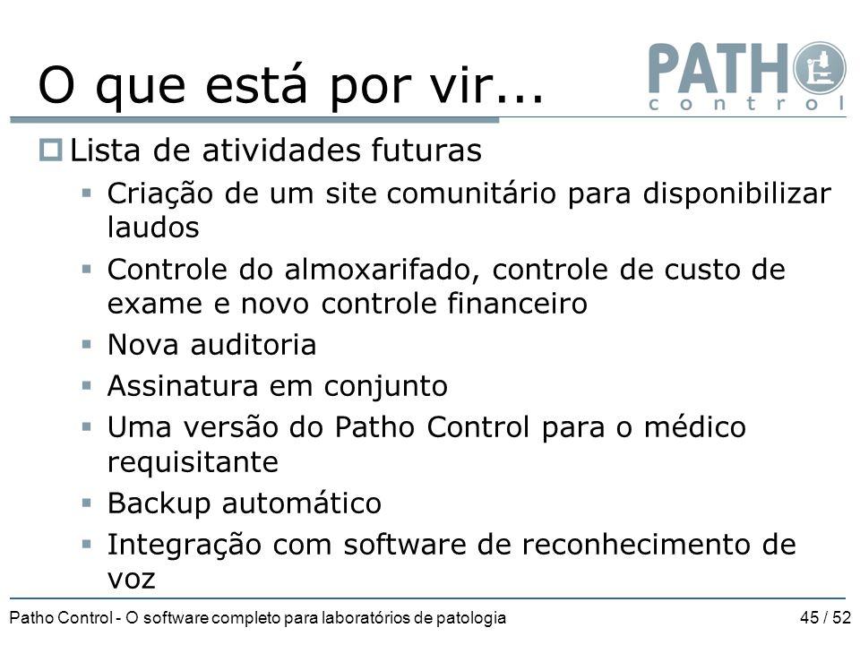 Patho Control - O software completo para laboratórios de patologia45 / 52 O que está por vir...  Lista de atividades futuras  Criação de um site com