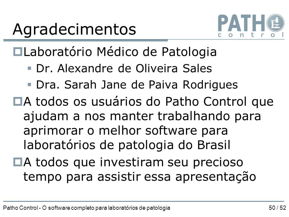 Patho Control - O software completo para laboratórios de patologia50 / 52 Agradecimentos  Laboratório Médico de Patologia  Dr. Alexandre de Oliveira