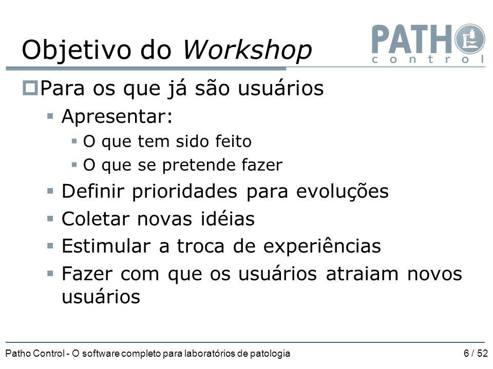 Patho Control - O software completo para laboratórios de patologia6 / 52 Objetivo do Workshop  Para os que já são usuários  Apresentar:  O que tem