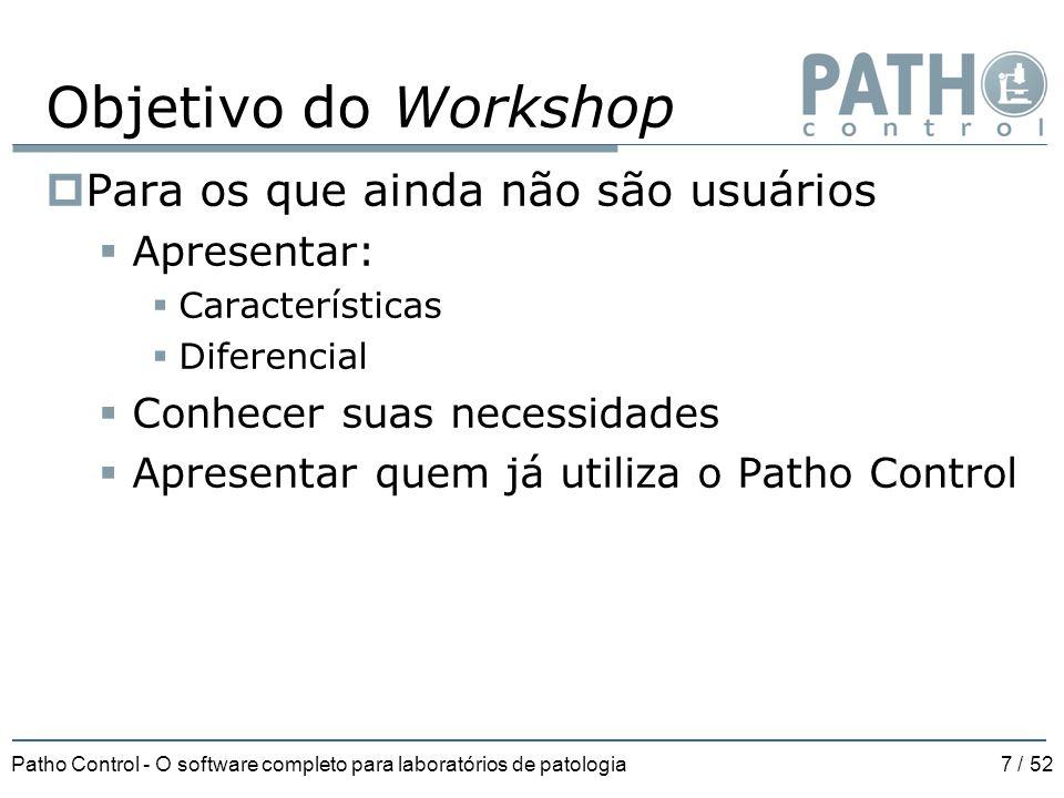 Patho Control - O software completo para laboratórios de patologia7 / 52 Objetivo do Workshop  Para os que ainda não são usuários  Apresentar:  Car