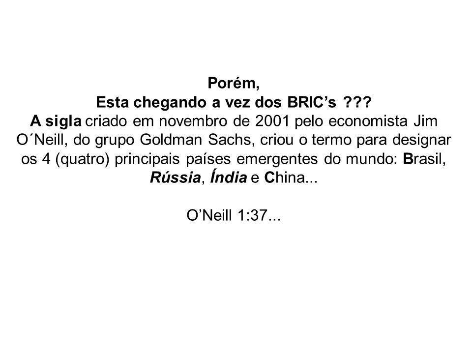 Porém, Esta chegando a vez dos BRIC's ??.