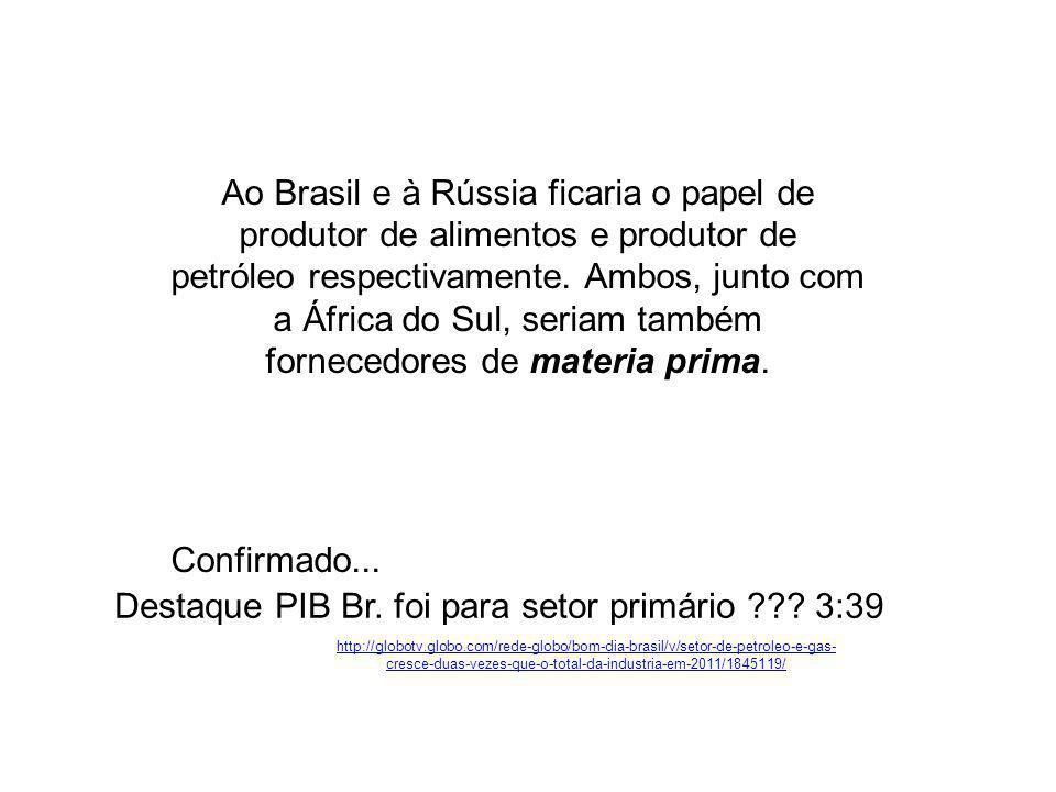 Ao Brasil e à Rússia ficaria o papel de produtor de alimentos e produtor de petróleo respectivamente.