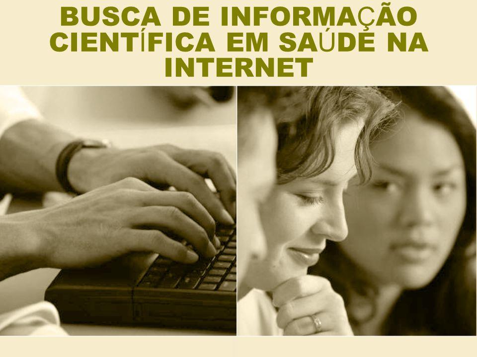 BUSCA DE INFORMA Ç ÃO CIENT Í FICA EM SA Ú DE NA INTERNET