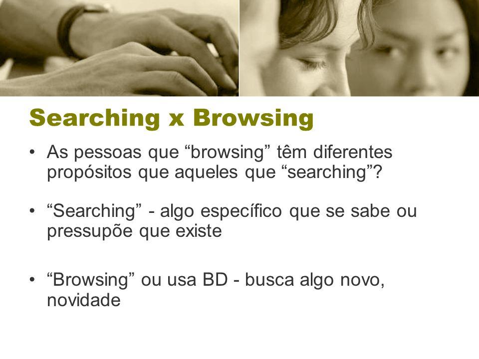 Searching x Browsing As pessoas que browsing têm diferentes propósitos que aqueles que searching .