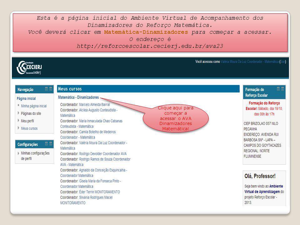 Esta é a página inicial do Ambiente Virtual de Acompanhamento dos Dinamizadores do Reforço Matemática. Você deverá clicar em Matemática-Dinamizadores