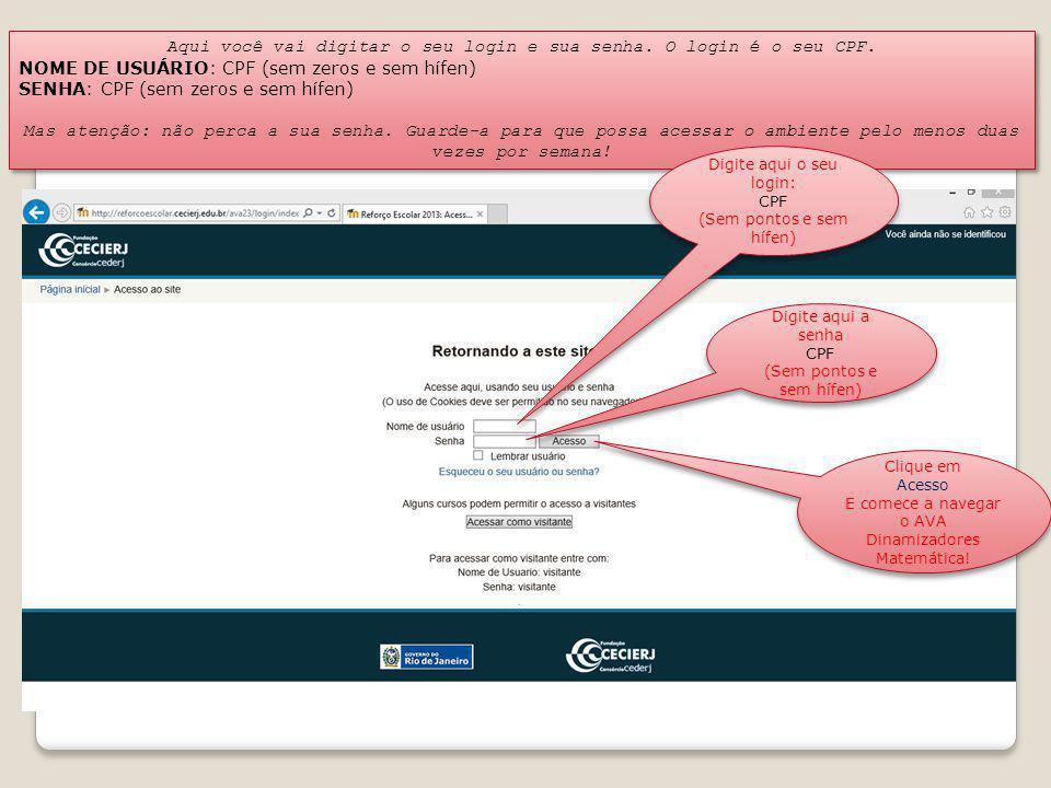 Aqui você vai digitar o seu login e sua senha. O login é o seu CPF. NOME DE USUÁRIO: CPF (sem zeros e sem hífen) SENHA: CPF (sem zeros e sem hífen) Ma