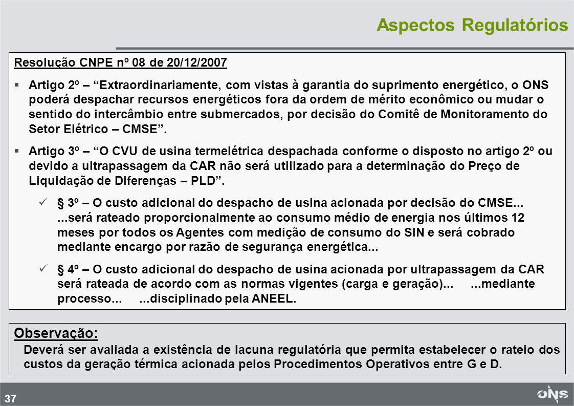 """37 Aspectos Regulatórios Resolução CNPE nº 08 de 20/12/2007   Artigo 2º – """"Extraordinariamente, com vistas à garantia do suprimento energético, o ON"""