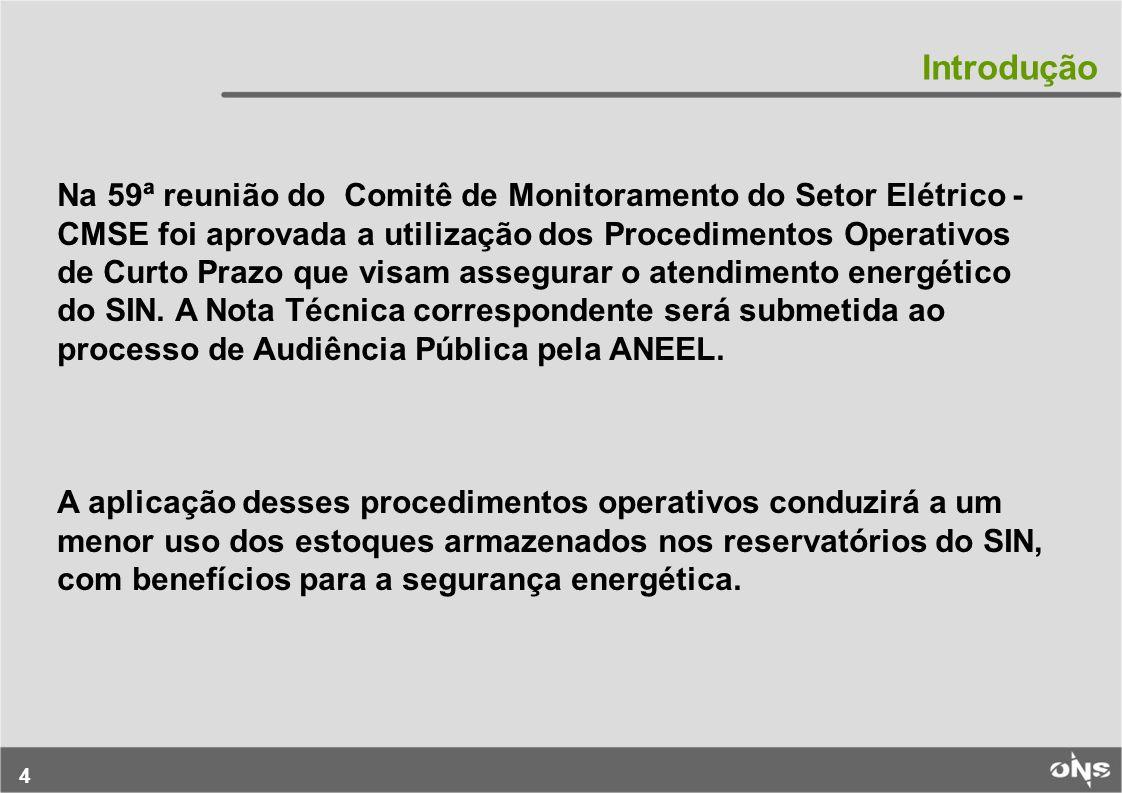 4 Na 59ª reunião do Comitê de Monitoramento do Setor Elétrico - CMSE foi aprovada a utilização dos Procedimentos Operativos de Curto Prazo que visam a