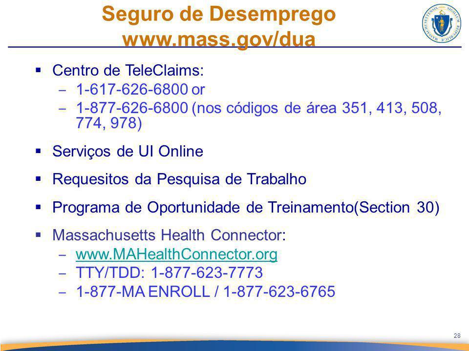 Seguro de Desemprego www.mass.gov/dua  Centro de TeleClaims: ‒ 1-617-626-6800 or ‒ 1-877-626-6800 (nos códigos de área 351, 413, 508, 774, 978)  Ser