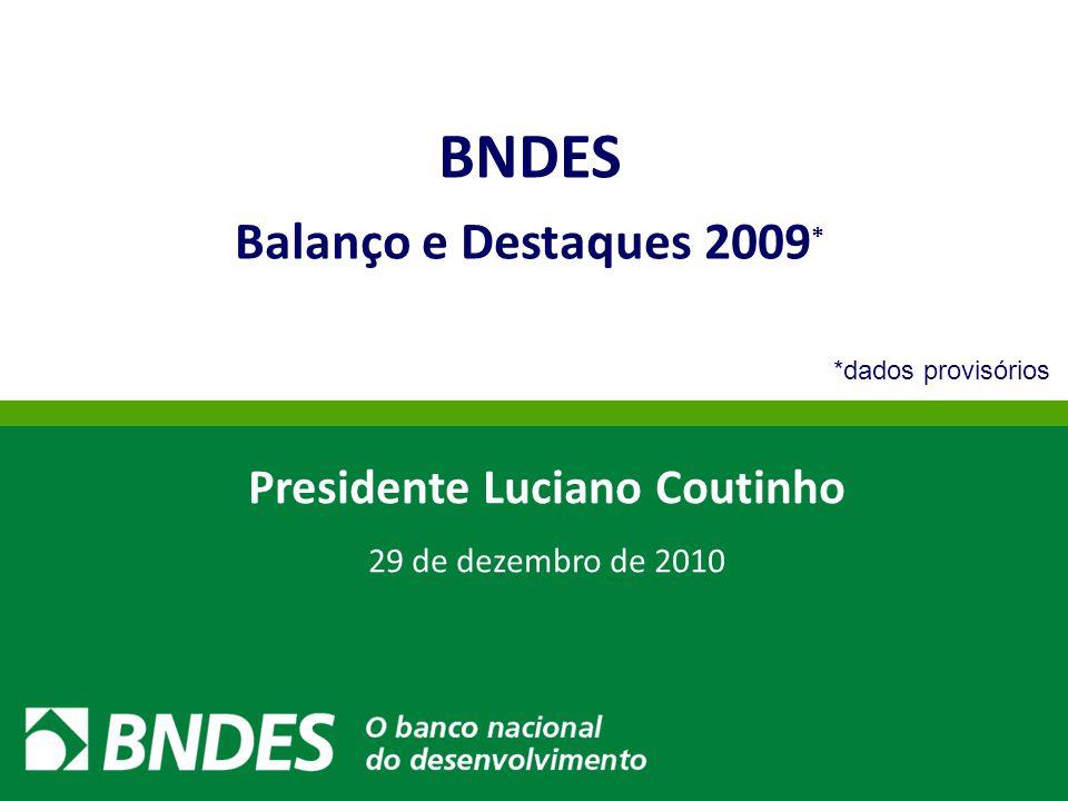 1 Julho/2009 BNDES Balanço e Destaques 2009 * Presidente Luciano Coutinho 29 de dezembro de 2010 *dados provisórios