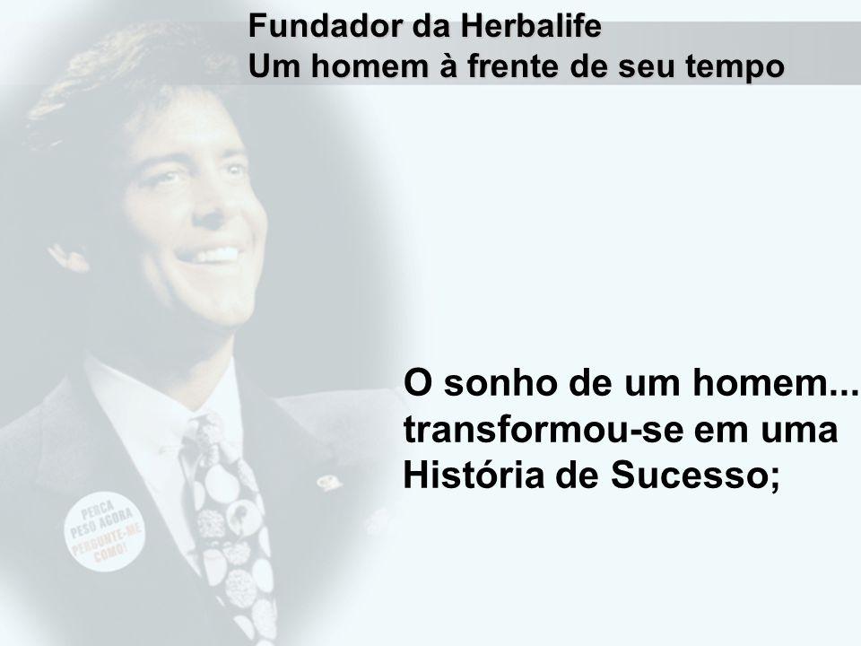 Fundador da Herbalife Um homem à frente de seu tempo O sonho de um homem...