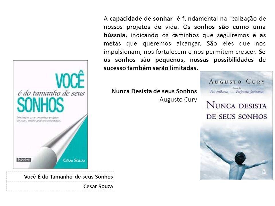 Você É do Tamanho de seus Sonhos Cesar Souza A capacidade de sonhar é fundamental na realização de nossos projetos de vida.