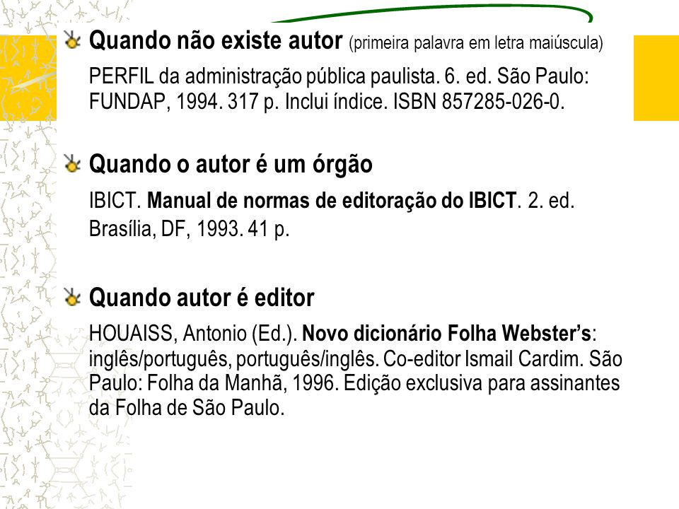 Quando não existe autor (primeira palavra em letra maiúscula) PERFIL da administração pública paulista. 6. ed. São Paulo: FUNDAP, 1994. 317 p. Inclui
