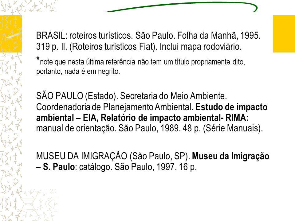 BRASIL: roteiros turísticos. São Paulo. Folha da Manhã, 1995. 319 p. Il. (Roteiros turísticos Fiat). Inclui mapa rodoviário. * note que nesta última r