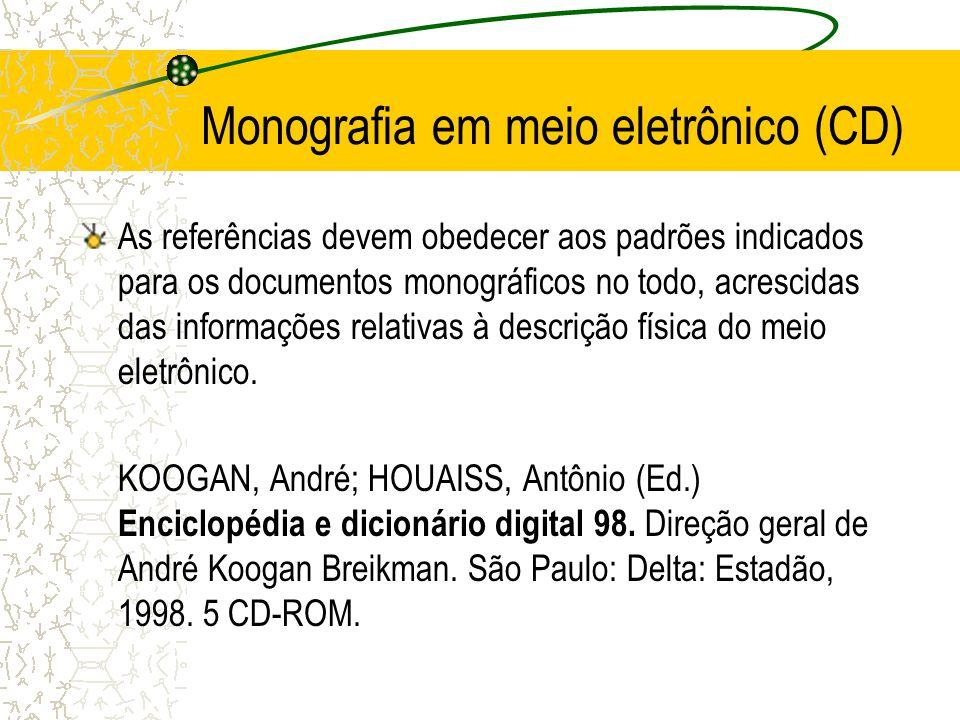 Monografia em meio eletrônico (CD) As referências devem obedecer aos padrões indicados para os documentos monográficos no todo, acrescidas das informa
