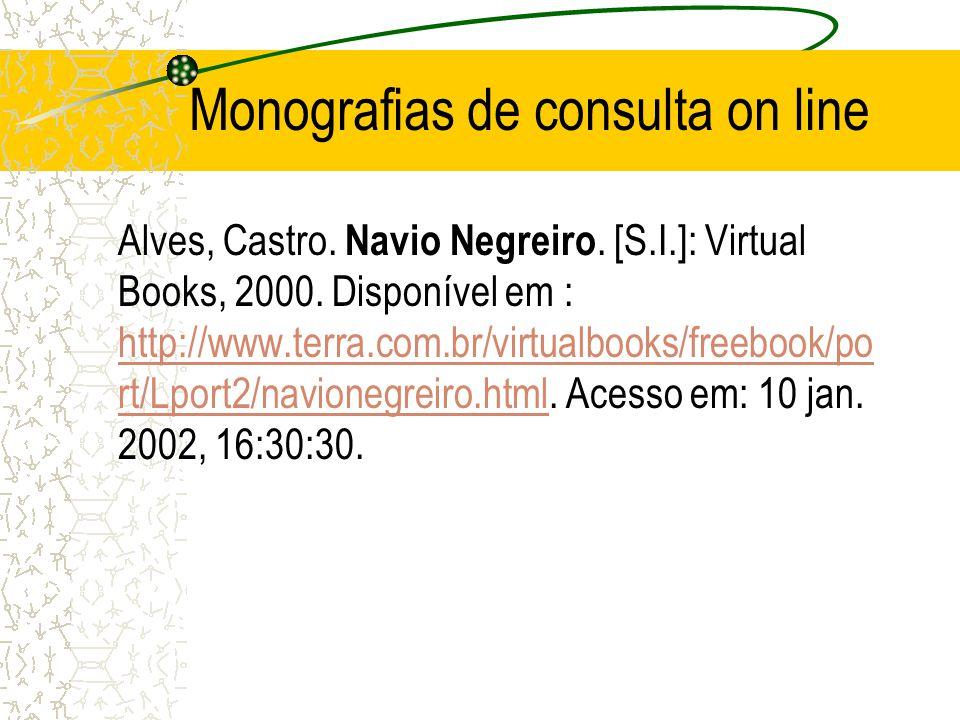 Monografias de consulta on line Alves, Castro. Navio Negreiro. [S.I.]: Virtual Books, 2000. Disponível em : http://www.terra.com.br/virtualbooks/freeb