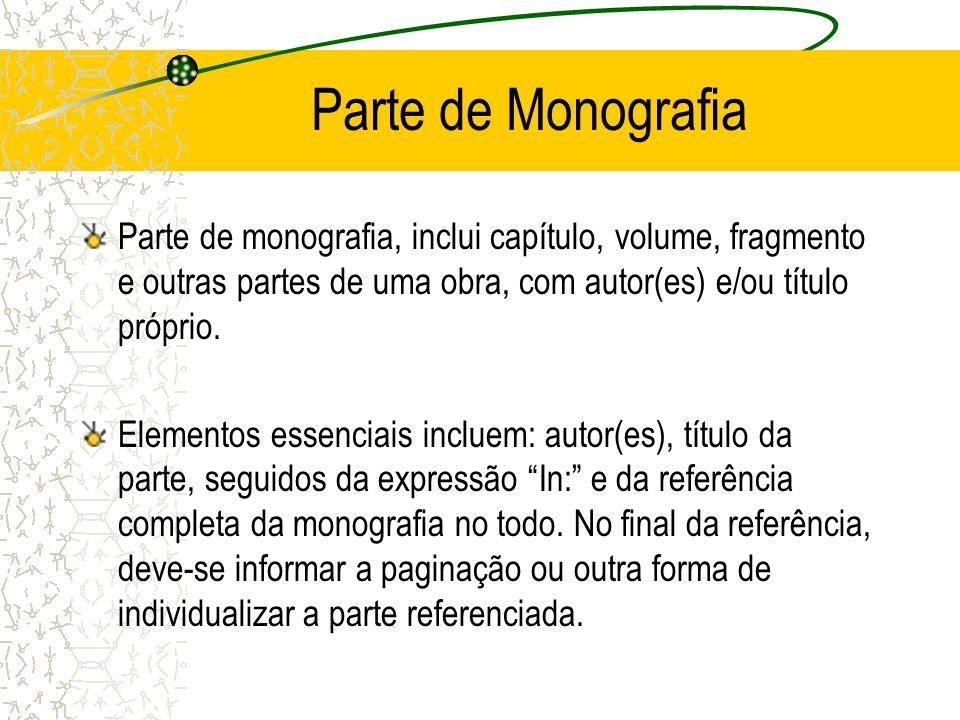 Parte de Monografia Parte de monografia, inclui capítulo, volume, fragmento e outras partes de uma obra, com autor(es) e/ou título próprio. Elementos