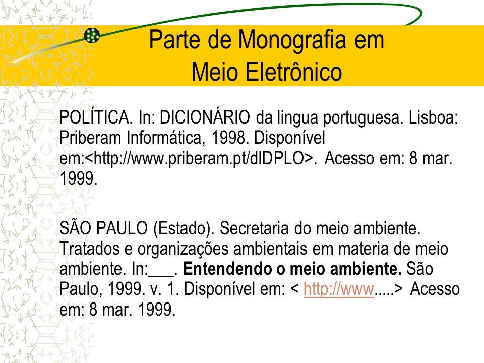 Parte de Monografia em Meio Eletrônico POLÍTICA. In: DICIONÁRIO da lingua portuguesa. Lisboa: Priberam Informática, 1998. Disponível em:. Acesso em: 8