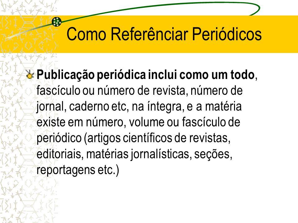 Como Referênciar Periódicos Publicação periódica inclui como um todo, fascículo ou número de revista, número de jornal, caderno etc, na íntegra, e a m