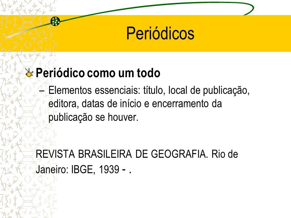 Periódicos Periódico como um todo –Elementos essenciais: título, local de publicação, editora, datas de início e encerramento da publicação se houver.