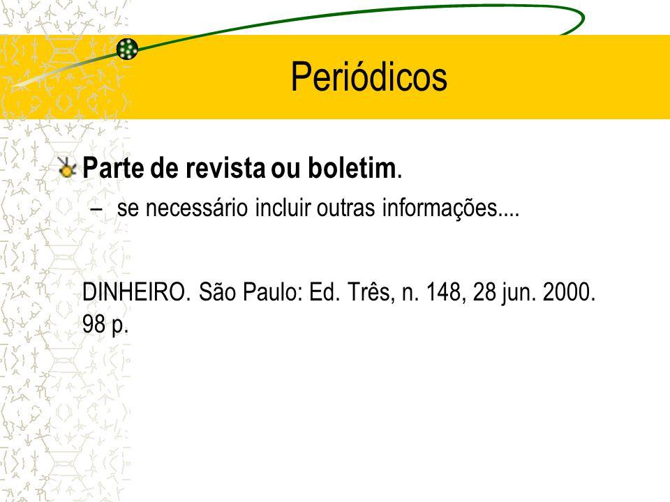 Periódicos Parte de revista ou boletim. – se necessário incluir outras informações.... DINHEIRO. São Paulo: Ed. Três, n. 148, 28 jun. 2000. 98 p.