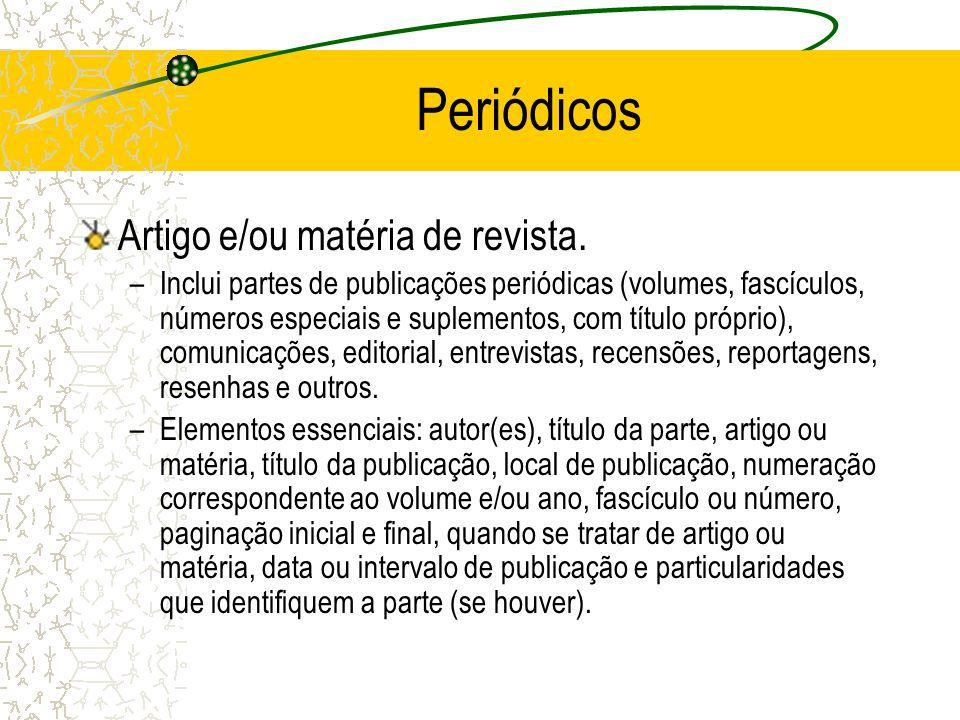 Periódicos Artigo e/ou matéria de revista. –Inclui partes de publicações periódicas (volumes, fascículos, números especiais e suplementos, com título