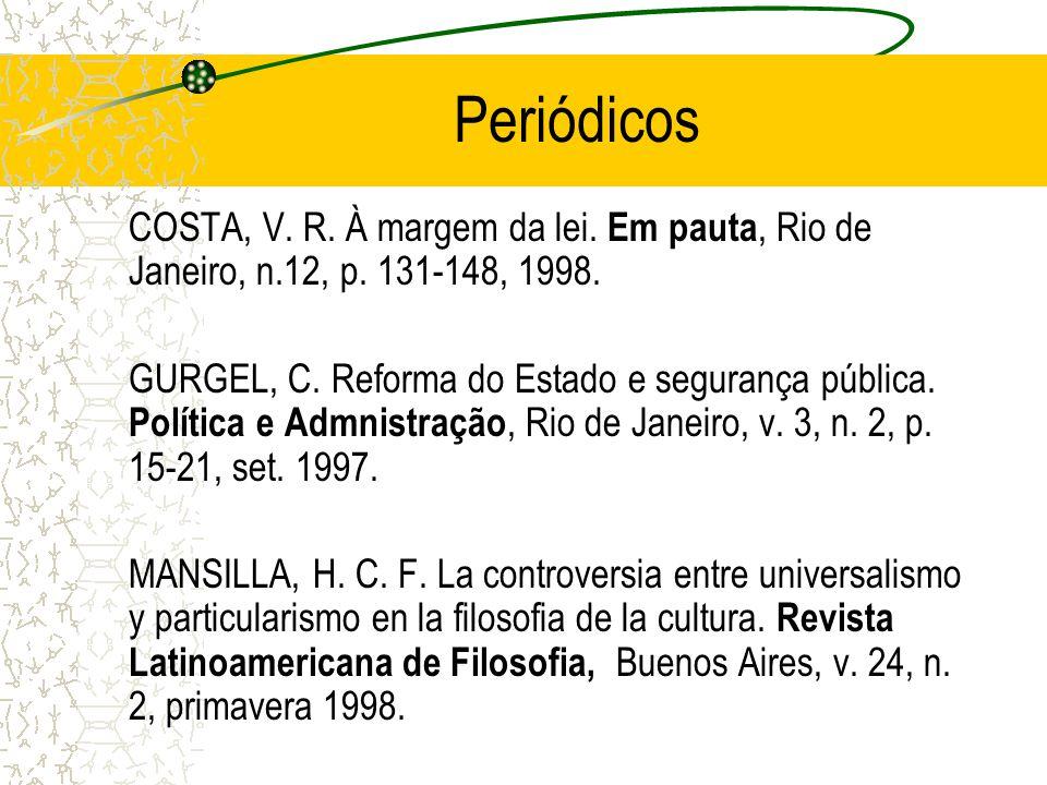 Periódicos COSTA, V. R. À margem da lei. Em pauta, Rio de Janeiro, n.12, p. 131-148, 1998. GURGEL, C. Reforma do Estado e segurança pública. Política