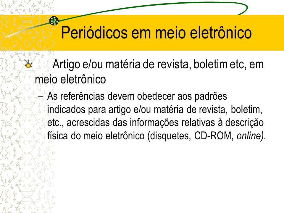 Periódicos em meio eletrônico Artigo e/ou matéria de revista, boletim etc, em meio eletrônico –As referências devem obedecer aos padrões indicados par