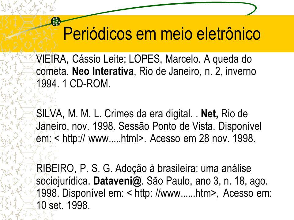 Periódicos em meio eletrônico VIEIRA, Cássio Leite; LOPES, Marcelo. A queda do cometa. Neo Interativa, Rio de Janeiro, n. 2, inverno 1994. 1 CD-ROM. S