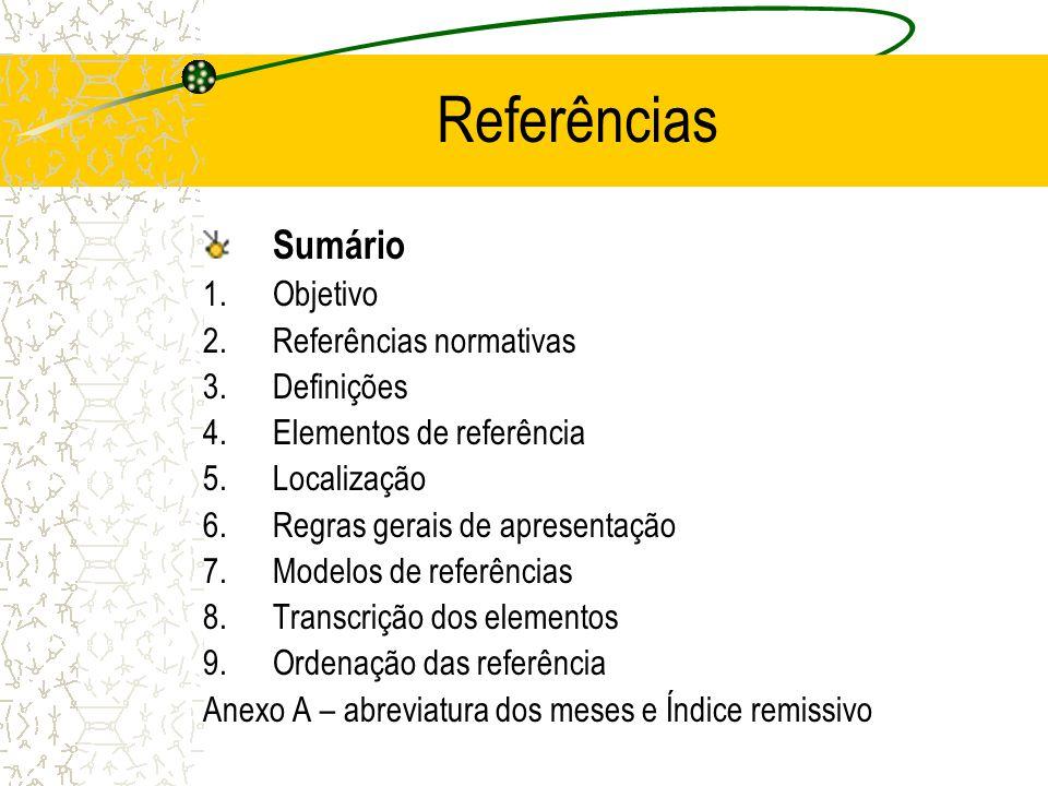 Referências Sumário 1.Objetivo 2.Referências normativas 3.Definições 4.Elementos de referência 5.Localização 6.Regras gerais de apresentação 7.Modelos