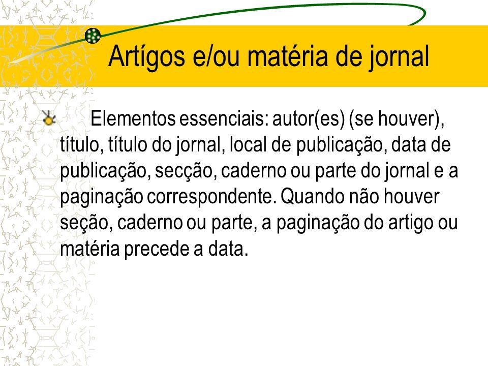 Artígos e/ou matéria de jornal Elementos essenciais: autor(es) (se houver), título, título do jornal, local de publicação, data de publicação, secção,