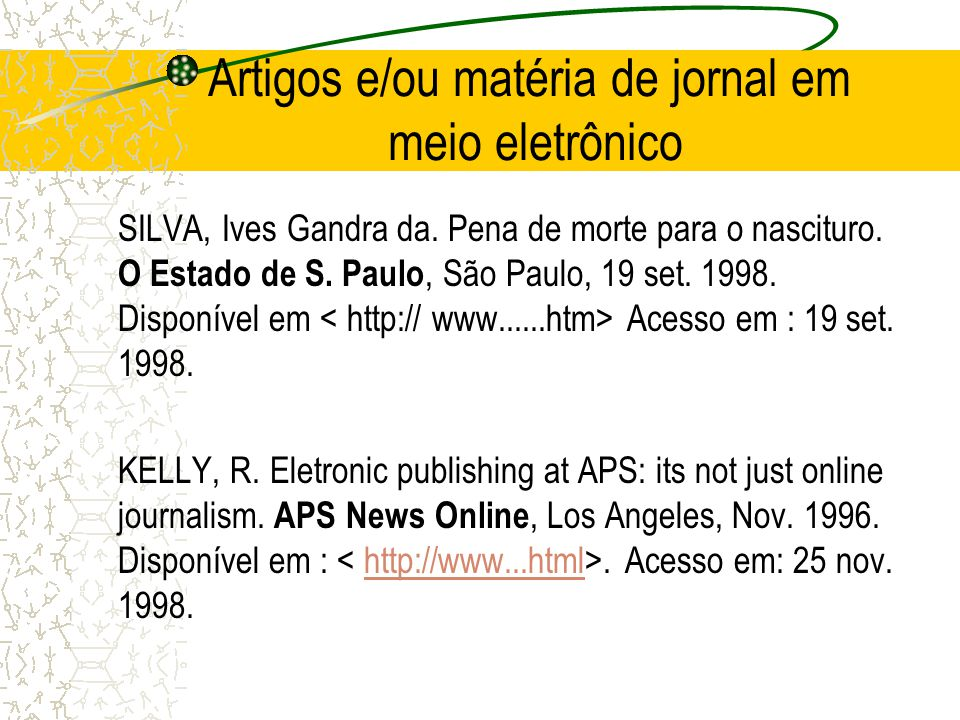 Artigos e/ou matéria de jornal em meio eletrônico SILVA, Ives Gandra da. Pena de morte para o nascituro. O Estado de S. Paulo, São Paulo, 19 set. 1998