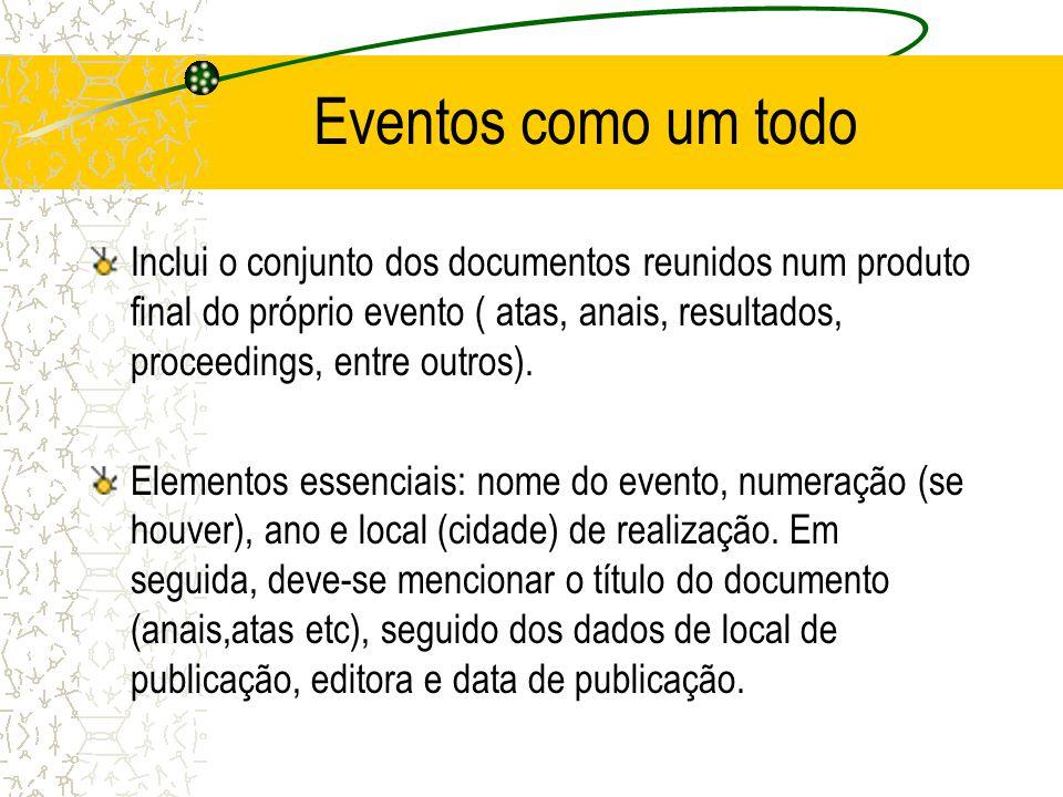 Eventos como um todo Inclui o conjunto dos documentos reunidos num produto final do próprio evento ( atas, anais, resultados, proceedings, entre outro