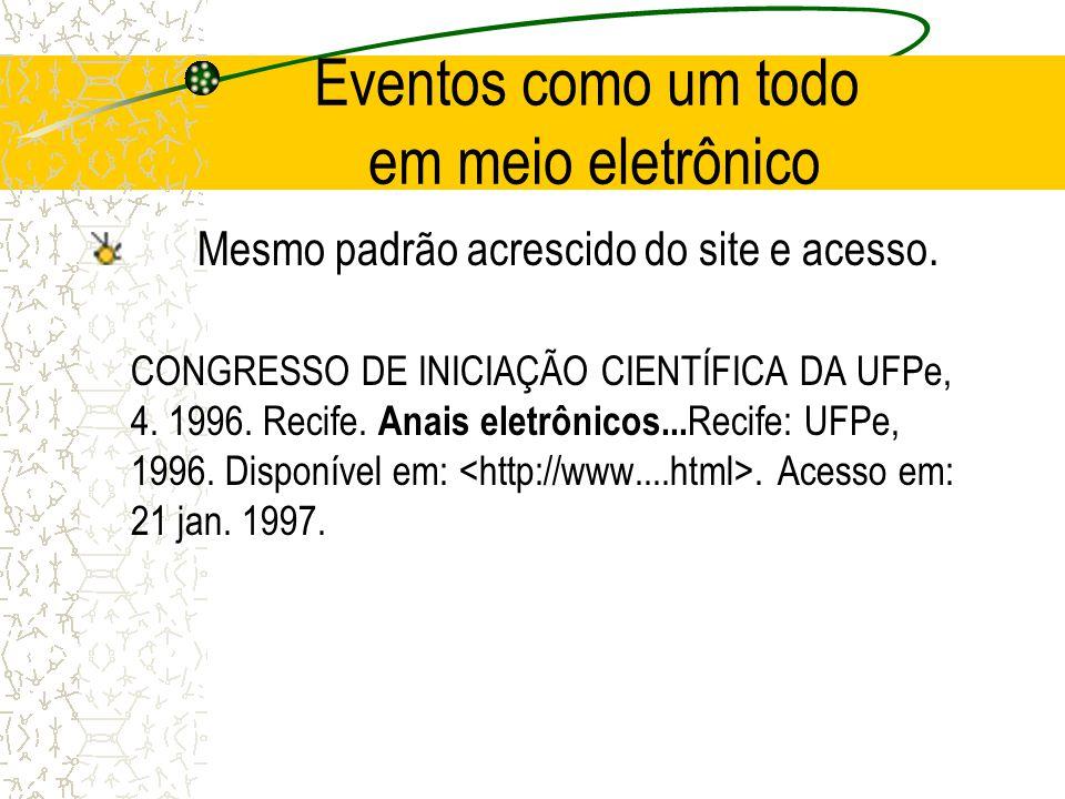 Eventos como um todo em meio eletrônico Mesmo padrão acrescido do site e acesso. CONGRESSO DE INICIAÇÃO CIENTÍFICA DA UFPe, 4. 1996. Recife. Anais ele