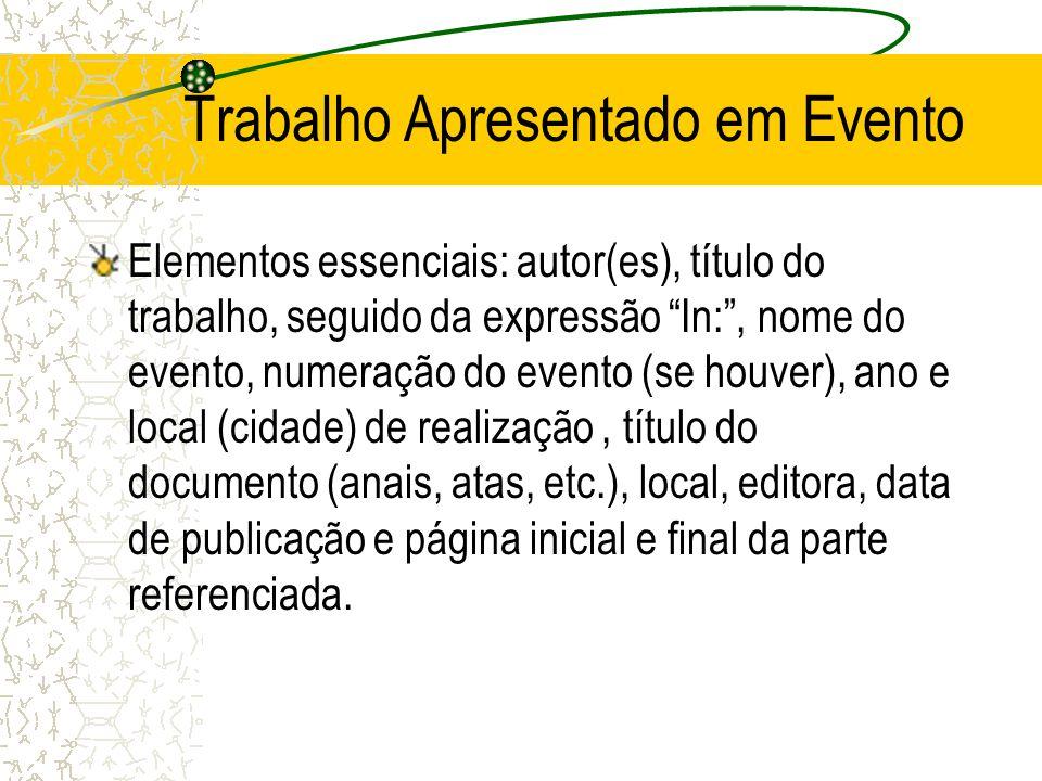 """Trabalho Apresentado em Evento Elementos essenciais: autor(es), título do trabalho, seguido da expressão """"In:"""", nome do evento, numeração do evento (s"""
