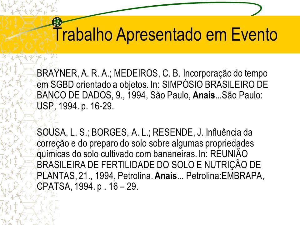 Trabalho Apresentado em Evento BRAYNER, A. R. A.; MEDEIROS, C. B. Incorporação do tempo em SGBD orientado a objetos. In: SIMPÓSIO BRASILEIRO DE BANCO