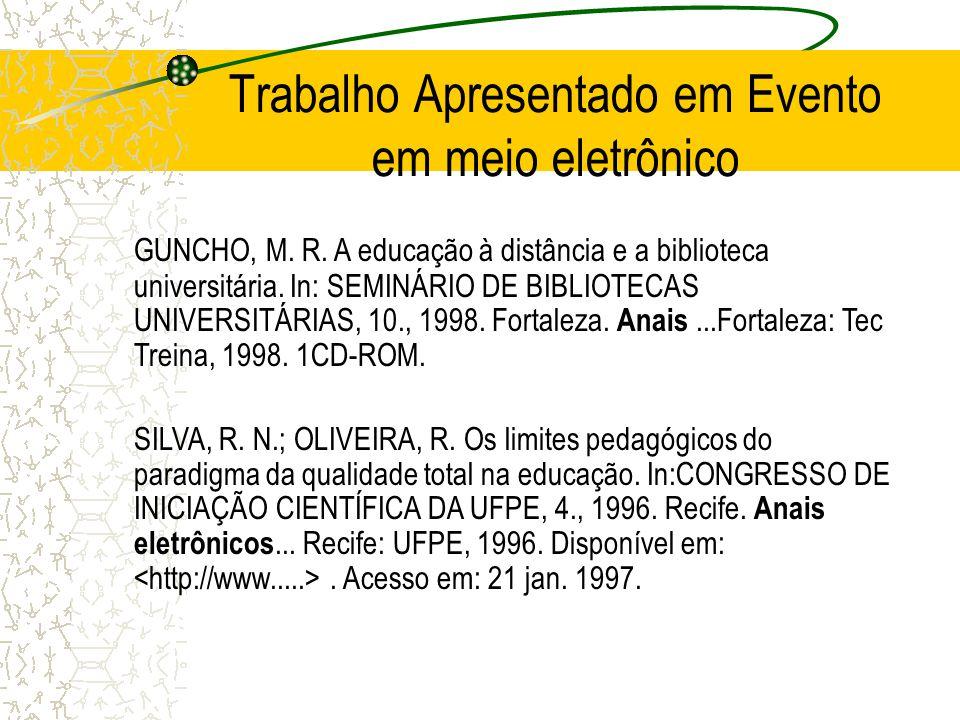 Trabalho Apresentado em Evento em meio eletrônico GUNCHO, M. R. A educação à distância e a biblioteca universitária. In: SEMINÁRIO DE BIBLIOTECAS UNIV
