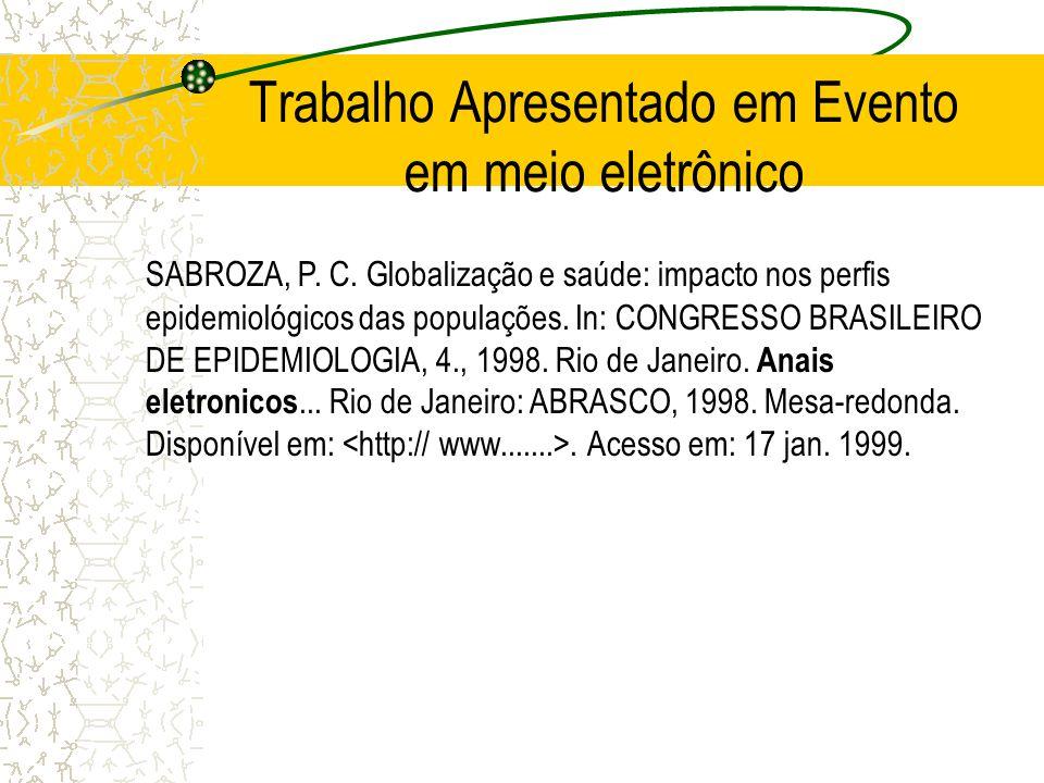 Trabalho Apresentado em Evento em meio eletrônico SABROZA, P. C. Globalização e saúde: impacto nos perfis epidemiológicos das populações. In: CONGRESS