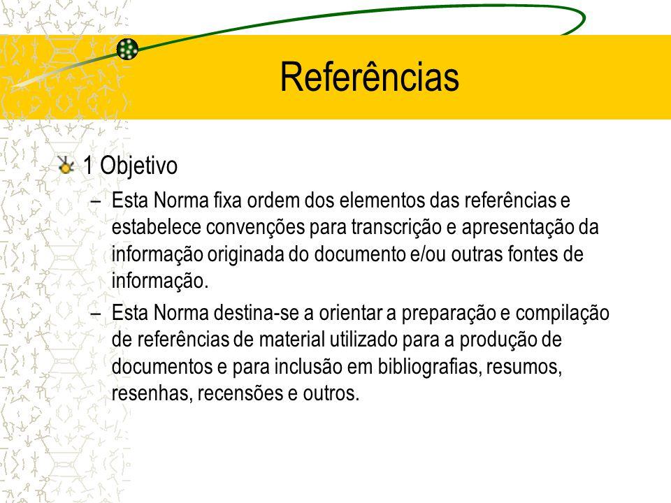 Referências 1 Objetivo –Esta Norma fixa ordem dos elementos das referências e estabelece convenções para transcrição e apresentação da informação orig