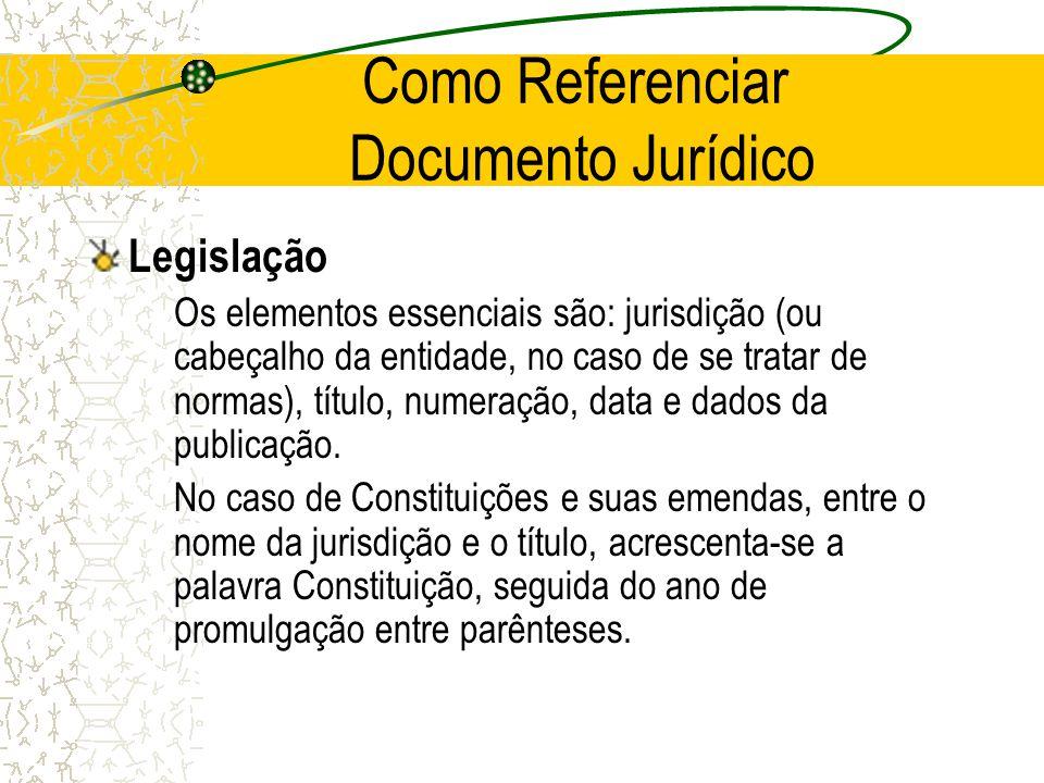 Como Referenciar Documento Jurídico Legislação Os elementos essenciais são: jurisdição (ou cabeçalho da entidade, no caso de se tratar de normas), tít