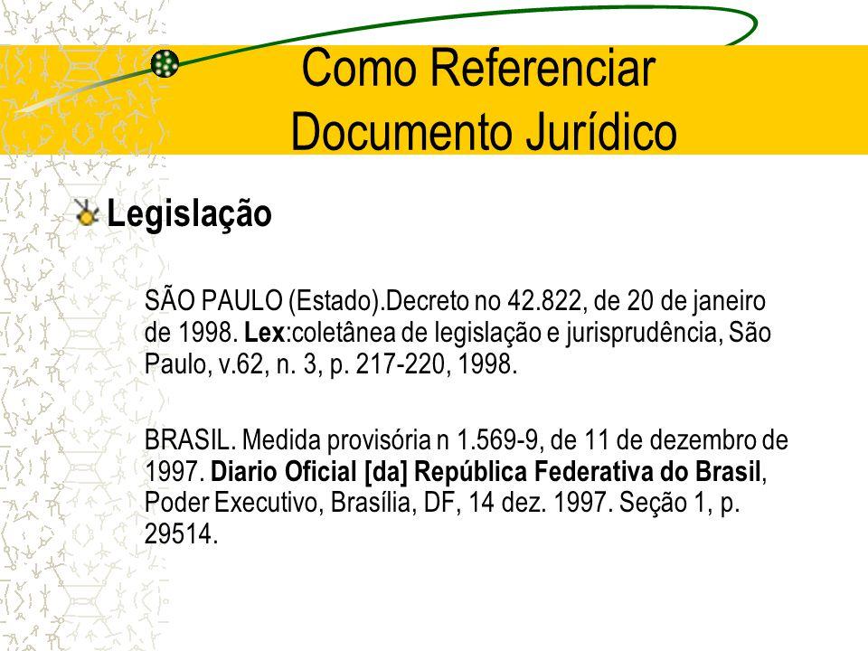 Como Referenciar Documento Jurídico Legislação SÃO PAULO (Estado).Decreto no 42.822, de 20 de janeiro de 1998. Lex :coletânea de legislação e jurispru