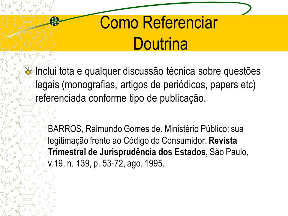 Como Referenciar Doutrina Inclui tota e qualquer discussão técnica sobre questões legais (monografias, artigos de periódicos, papers etc) referenciada
