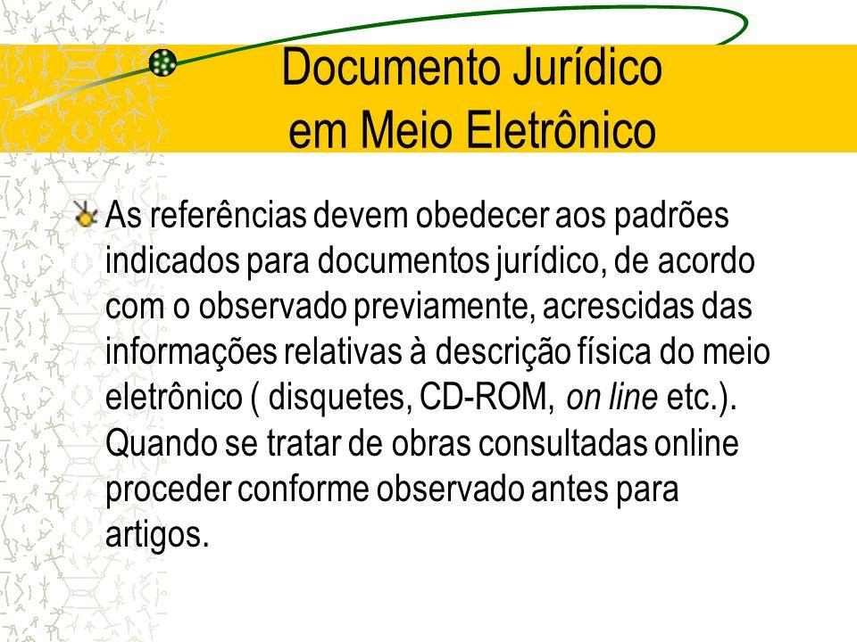 Documento Jurídico em Meio Eletrônico As referências devem obedecer aos padrões indicados para documentos jurídico, de acordo com o observado previame