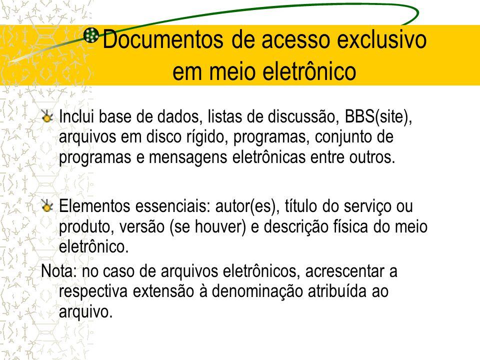 Documentos de acesso exclusivo em meio eletrônico Inclui base de dados, listas de discussão, BBS(site), arquivos em disco rígido, programas, conjunto