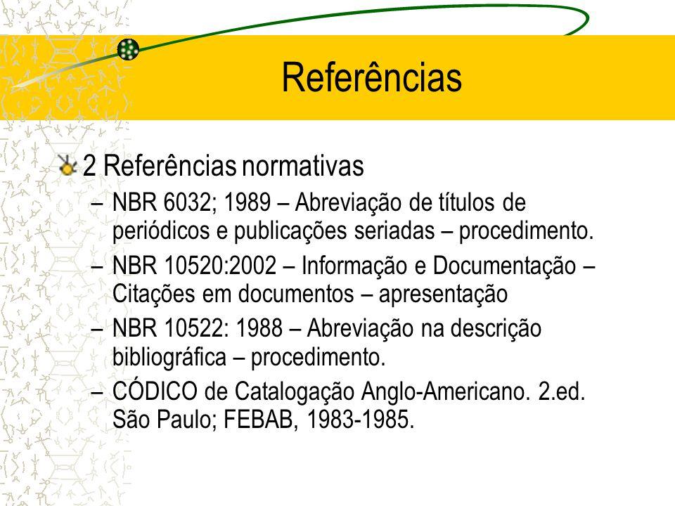Referências 2 Referências normativas –NBR 6032; 1989 – Abreviação de títulos de periódicos e publicações seriadas – procedimento. –NBR 10520:2002 – In