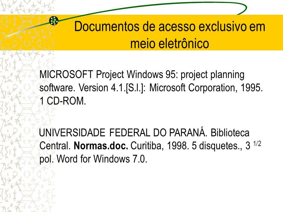Documentos de acesso exclusivo em meio eletrônico MICROSOFT Project Windows 95: project planning software. Version 4.1.[S.l.]: Microsoft Corporation,