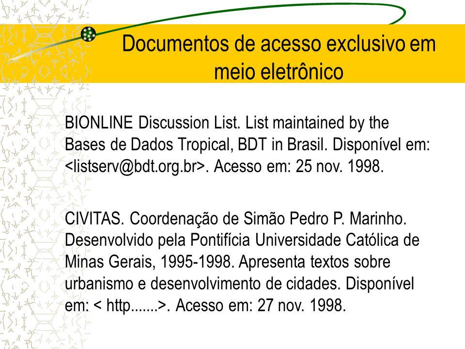 Documentos de acesso exclusivo em meio eletrônico BIONLINE Discussion List. List maintained by the Bases de Dados Tropical, BDT in Brasil. Disponível