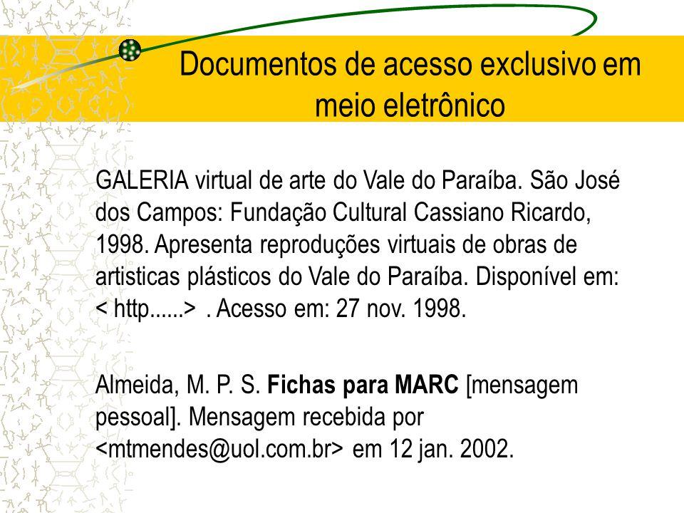 Documentos de acesso exclusivo em meio eletrônico GALERIA virtual de arte do Vale do Paraíba. São José dos Campos: Fundação Cultural Cassiano Ricardo,